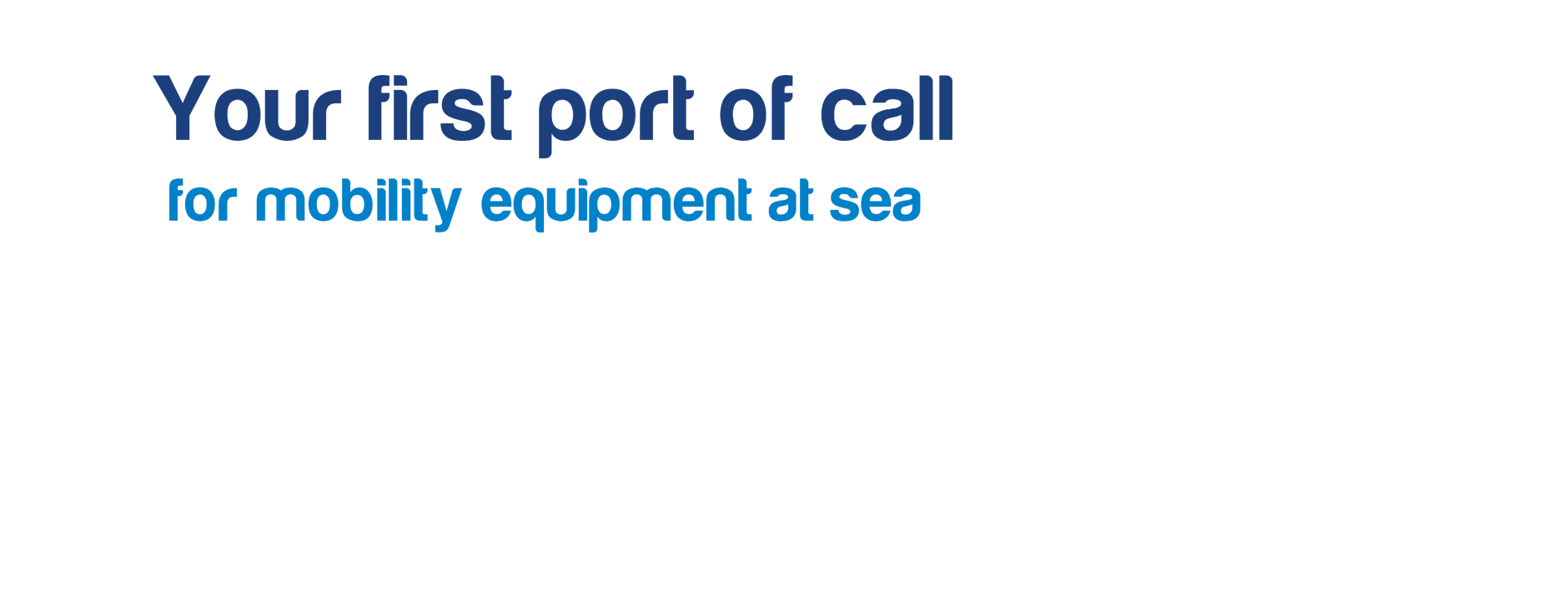 Your first port of call for mobility equipment hire at sea